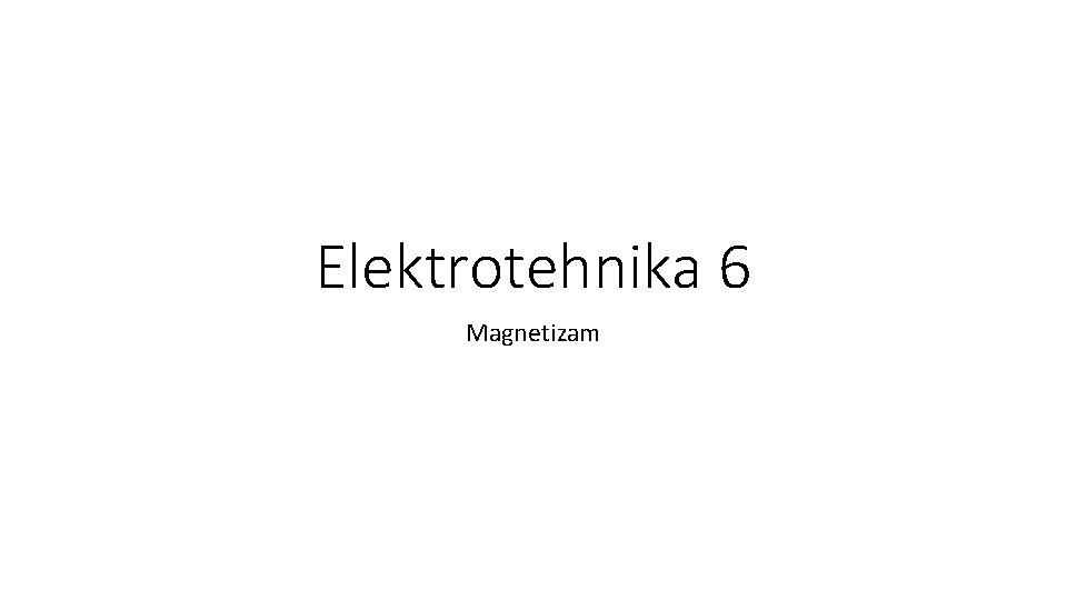 Elektrotehnika 6 Magnetizam