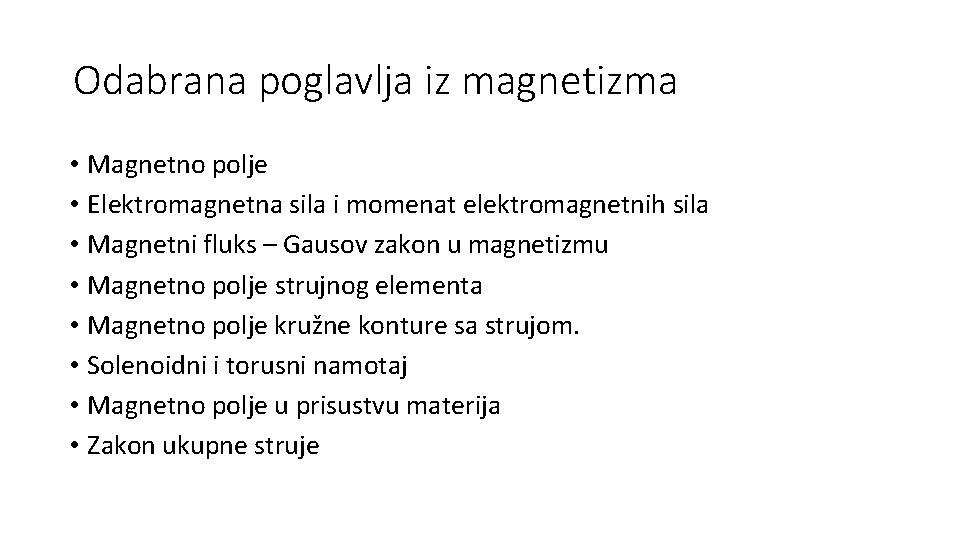 Odabrana poglavlja iz magnetizma • Magnetno polje • Elektromagnetna sila i momenat elektromagnetnih sila