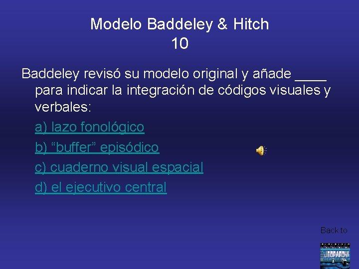 Modelo Baddeley & Hitch 10 Baddeley revisó su modelo original y añade ____ para