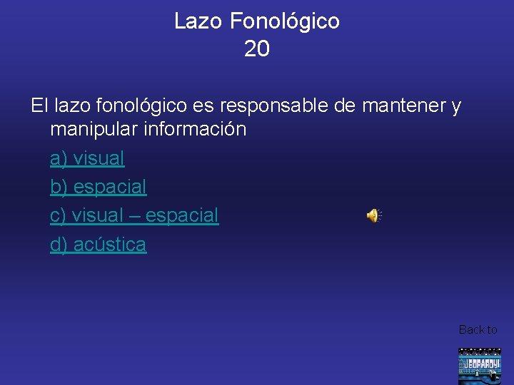 Lazo Fonológico 20 El lazo fonológico es responsable de mantener y manipular información a)