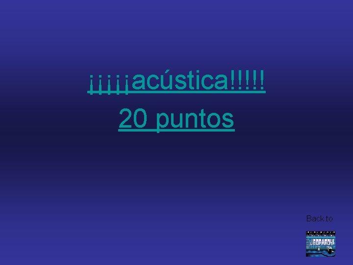 ¡¡¡¡¡acústica!!!!! 20 puntos Back to