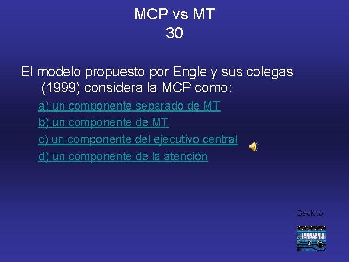 MCP vs MT 30 El modelo propuesto por Engle y sus colegas (1999) considera