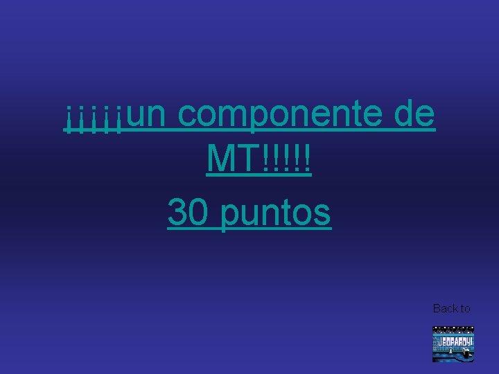 ¡¡¡¡¡un componente de MT!!!!! 30 puntos Back to
