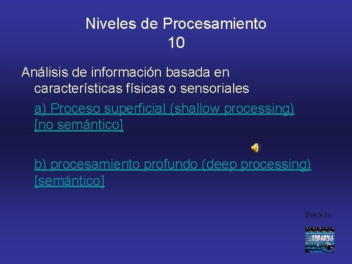 Niveles de Procesamiento 10 Análisis de información basada en características físicas o sensoriales a)
