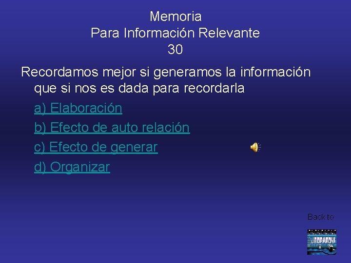 Memoria Para Información Relevante 30 Recordamos mejor si generamos la información que si nos