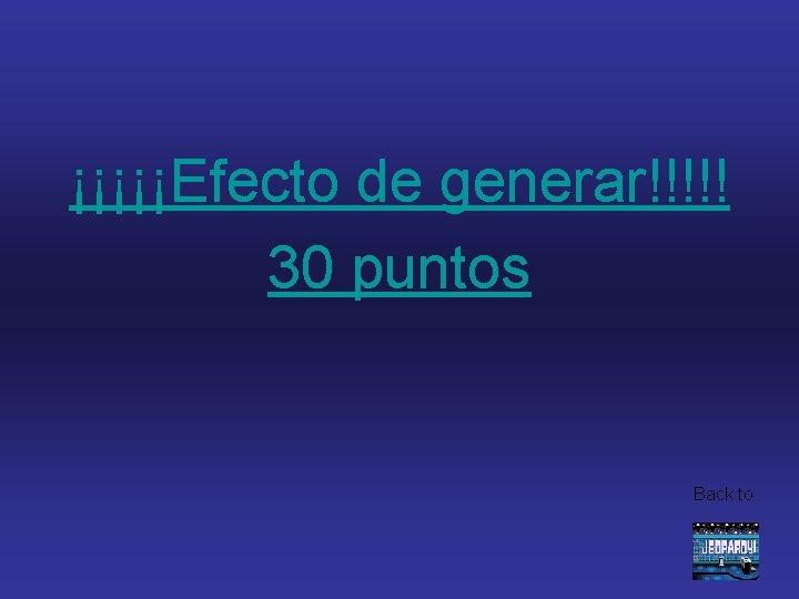 ¡¡¡¡¡Efecto de generar!!!!! 30 puntos Back to