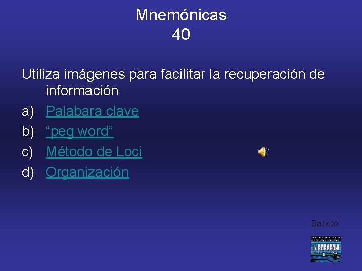Mnemónicas 40 Utiliza imágenes para facilitar la recuperación de información a) Palabara clave b)