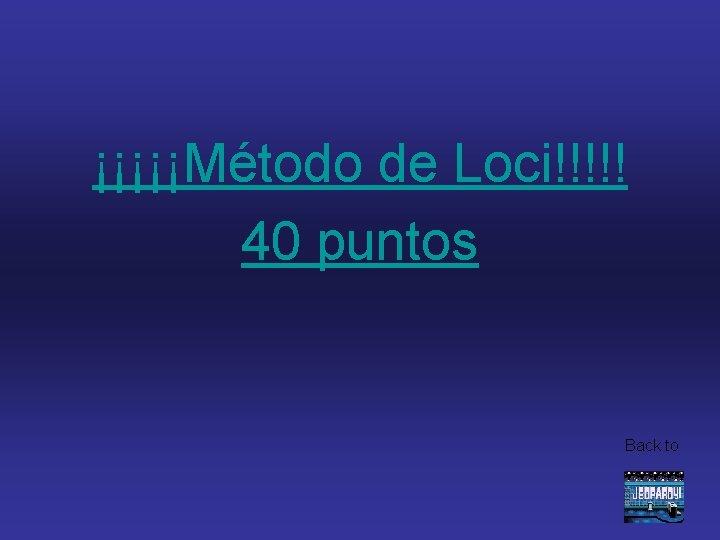 ¡¡¡¡¡Método de Loci!!!!! 40 puntos Back to