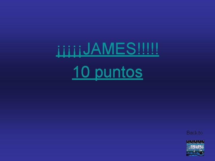 ¡¡¡¡¡JAMES!!!!! 10 puntos Back to