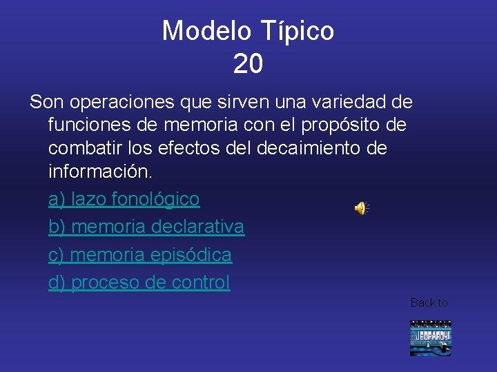 Modelo Típico 20 Son operaciones que sirven una variedad de funciones de memoria con