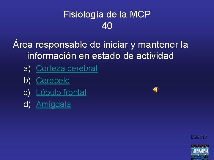Fisiología de la MCP 40 Área responsable de iniciar y mantener la información en