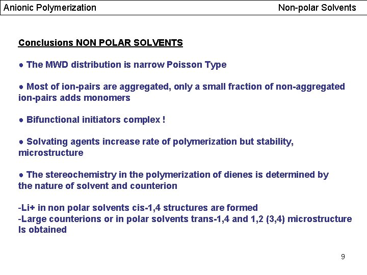 Anionic Polymerization Non-polar Solvents Conclusions NON POLAR SOLVENTS ● The MWD distribution is narrow