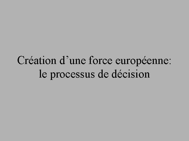 Création d'une force européenne: le processus de décision