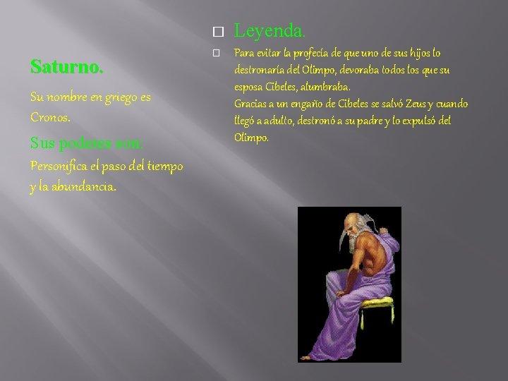 � Saturno. Su nombre en griego es Cronos. Sus poderes son: Personifica el paso