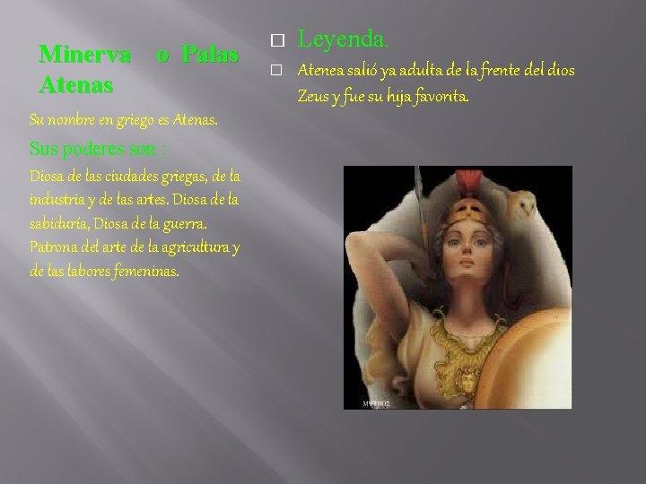 Minerva o Palas Atenas Su nombre en griego es Atenas. Sus poderes son :