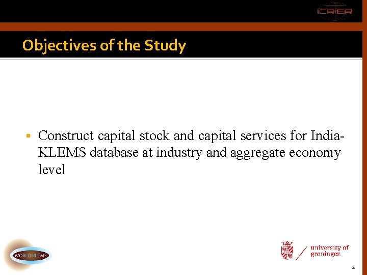 Objectives of the Study Construct capital stock and capital services for India. KLEMS database