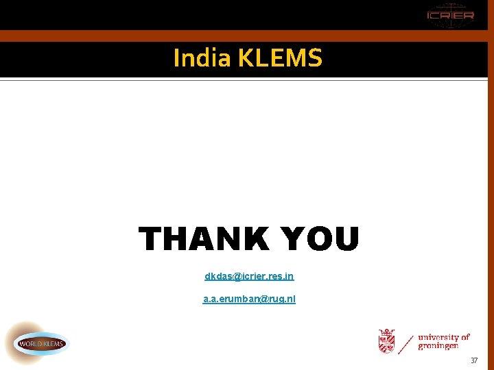 India KLEMS THANK YOU dkdas@icrier. res. in a. a. erumban@rug. nl 37