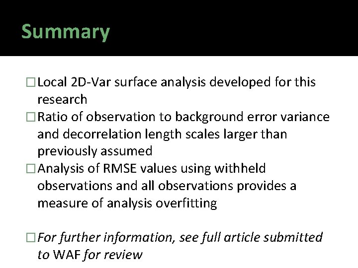 Summary � Local 2 D-Var surface analysis developed for this research � Ratio of