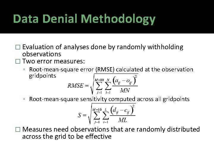 Data Denial Methodology � Evaluation of analyses done by randomly withholding observations � Two