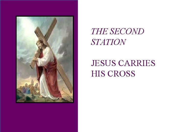 THE SECOND STATION JESUS CARRIES HIS CROSS