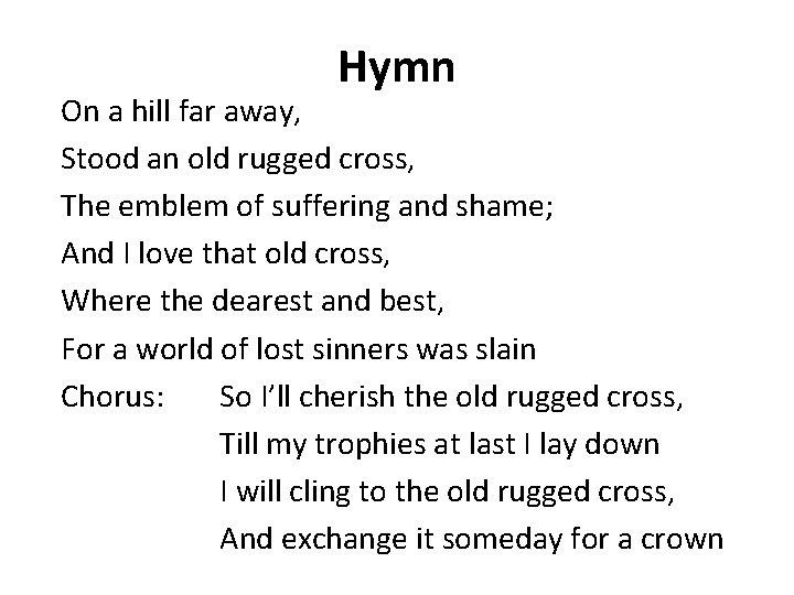 Hymn On a hill far away, Stood an old rugged cross, The emblem of
