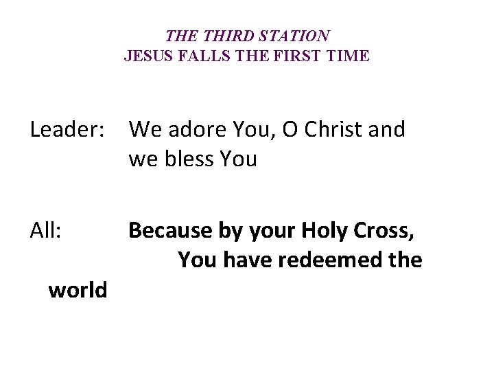 THE THIRD STATION JESUS FALLS THE FIRST TIME Leader: We adore You, O Christ