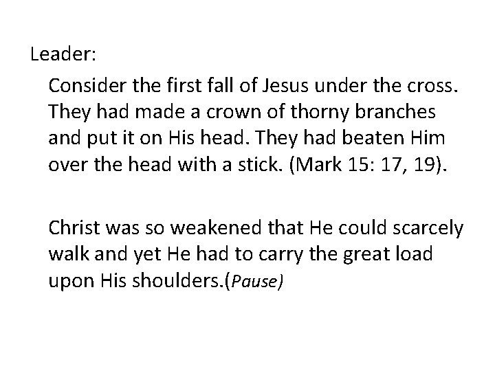 Leader: Consider the first fall of Jesus under the cross. They had made a