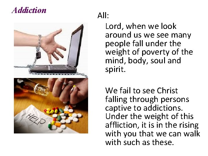 Addiction All: Lord, when we look around us we see many people fall under
