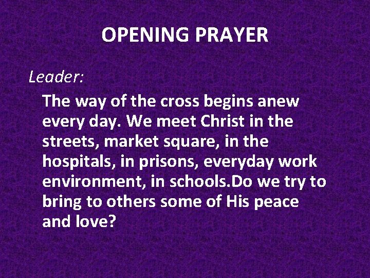 OPENING PRAYER Leader: The way of the cross begins anew every day. We meet