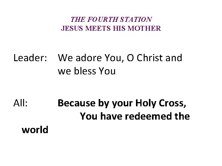 THE FOURTH STATION JESUS MEETS HIS MOTHER Leader: We adore You, O Christ and