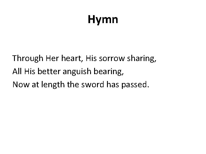 Hymn Through Her heart, His sorrow sharing, All His better anguish bearing, Now at