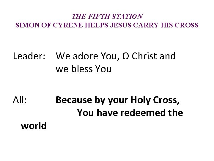 THE FIFTH STATION SIMON OF CYRENE HELPS JESUS CARRY HIS CROSS Leader: We adore