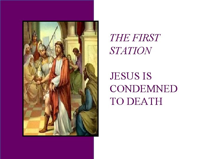 THE FIRST STATION JESUS IS CONDEMNED TO DEATH
