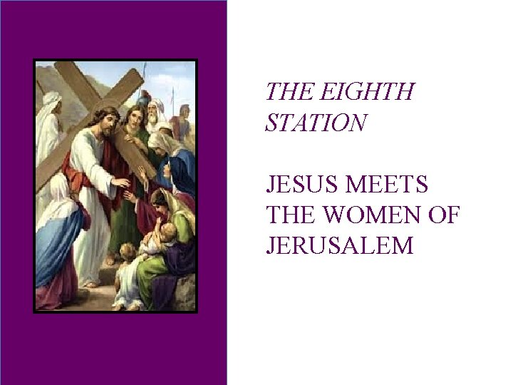 THE EIGHTH STATION JESUS MEETS THE WOMEN OF JERUSALEM