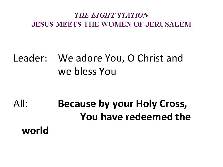 THE EIGHT STATION JESUS MEETS THE WOMEN OF JERUSALEM Leader: We adore You, O