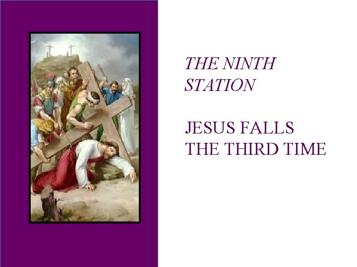 THE NINTH STATION JESUS FALLS THE THIRD TIME