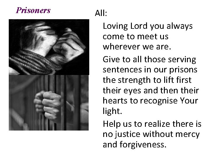 Prisoners All: Loving Lord you always come to meet us wherever we are. Give