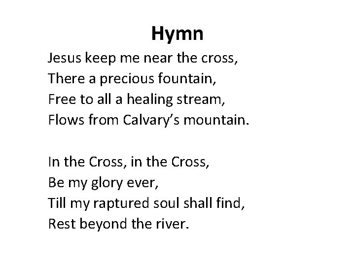 Hymn Jesus keep me near the cross, There a precious fountain, Free to all