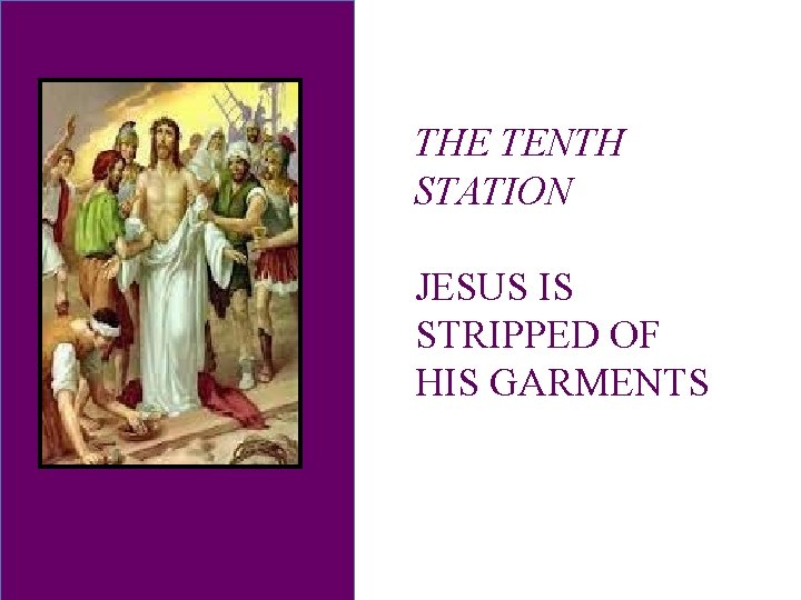 THE TENTH STATION JESUS IS STRIPPED OF HIS GARMENTS