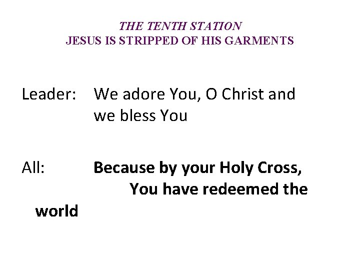 THE TENTH STATION JESUS IS STRIPPED OF HIS GARMENTS Leader: We adore You, O