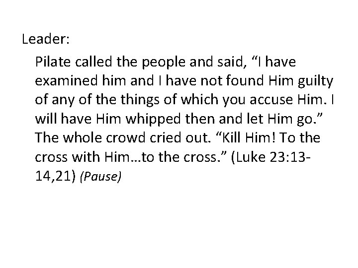 """Leader: Pilate called the people and said, """"I have examined him and I have"""