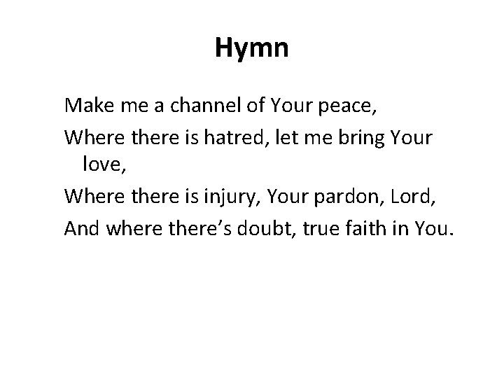 Hymn Make me a channel of Your peace, Where there is hatred, let me