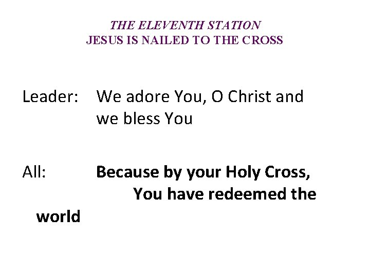 THE ELEVENTH STATION JESUS IS NAILED TO THE CROSS Leader: We adore You, O