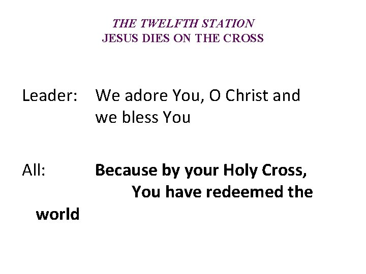 THE TWELFTH STATION JESUS DIES ON THE CROSS Leader: We adore You, O Christ