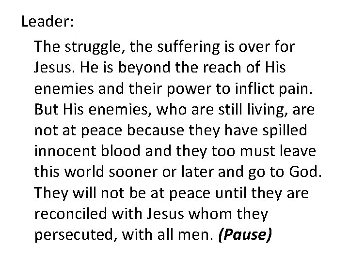 Leader: The struggle, the suffering is over for Jesus. He is beyond the reach