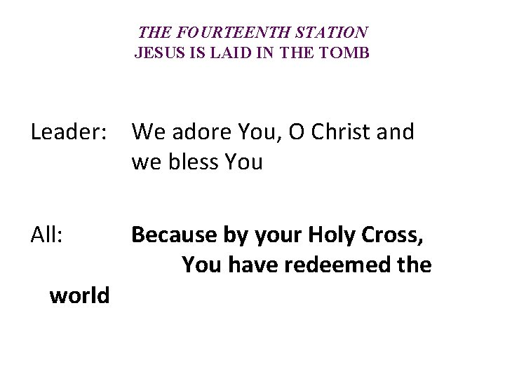 THE FOURTEENTH STATION JESUS IS LAID IN THE TOMB Leader: We adore You, O