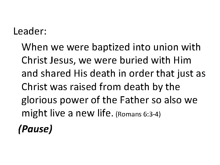 Leader: When we were baptized into union with Christ Jesus, we were buried with