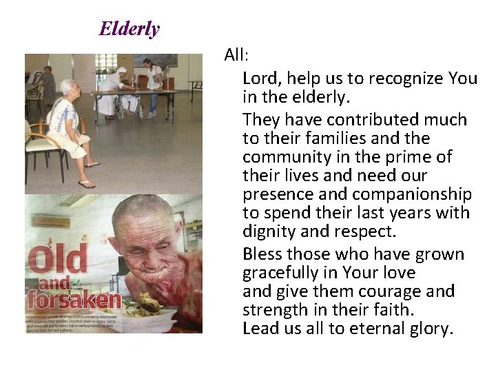 Elderly All: Lord, help us to recognize You in the elderly. They have contributed
