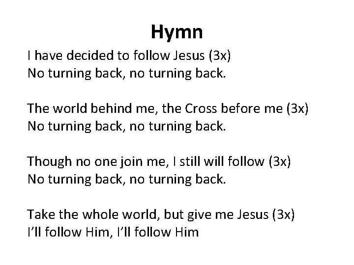 Hymn I have decided to follow Jesus (3 x) No turning back, no turning