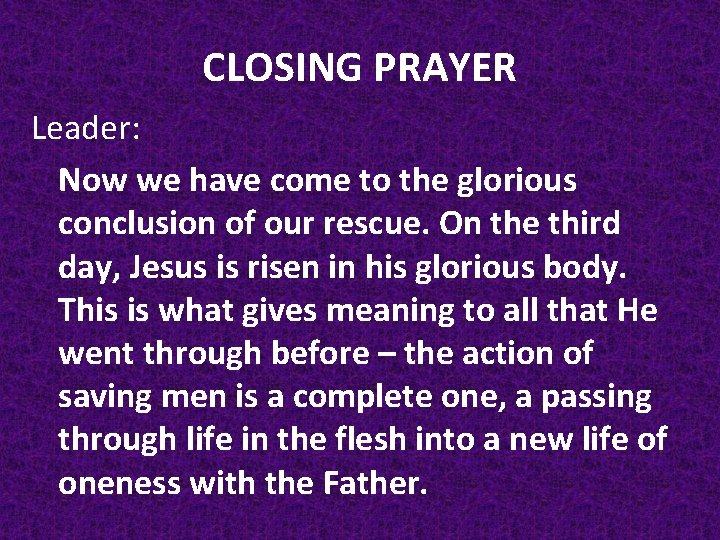 CLOSING PRAYER Leader: Now we have come to the glorious conclusion of our rescue.